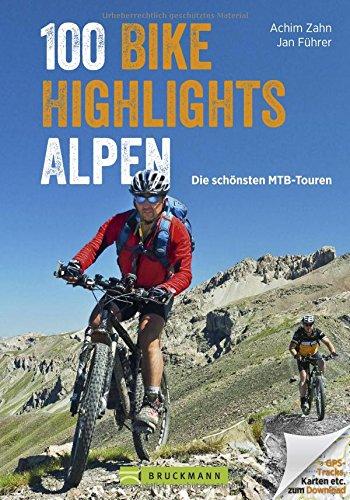 MTB-Touren Alpen: Bike Guide mit 100 Top-Touren für Mountainbiker. Die schönsten Touren: auswählen, planen, losfahren ... in den West- und Ostalpen, ... und GPS-Tracks.: Die schnsten MTB-Touren