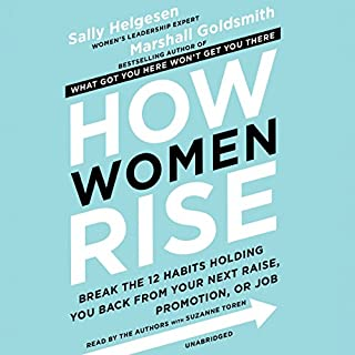 How Women Rise                   By:                                                                                                                                 Sally Helgesen,                                                                                        Marshall Goldsmith                               Narrated by:                                                                                                                                 Sally Helgesen,                                                                                        Marshall Goldsmith,                                                                                        Suzanne Toren                      Length: 7 hrs and 7 mins     265 ratings     Overall 4.7