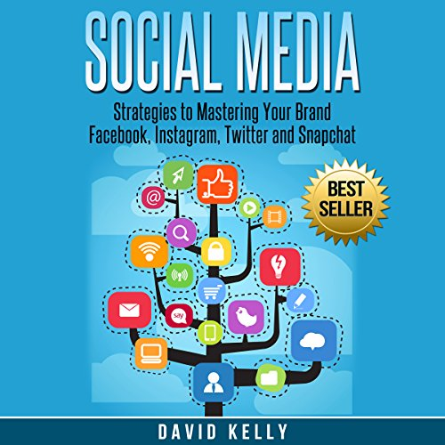 Social Media: Strategies to Mastering Your Brand     Facebook, Instagram, Twitter and Snapchat              By:                                                                                                                                 David Kelly                               Narrated by:                                                                                                                                 Martin James                      Length: 2 hrs and 46 mins     115 ratings     Overall 4.1