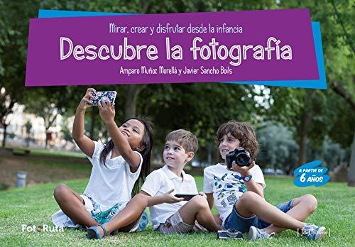 Descubre La fotografía. Mirar, crear y disfrutar desde la infancia (FotoRuta-33)