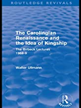 The Carolingian Renaissance and the Idea of Kingship (Routledge Revivals) (Routledge Revivals: Walter Ullmann on Medieval Political Theory)