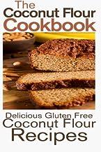 The Coconut Flour Cookbook: Delicious Gluten Free Coconut Flour Recipes