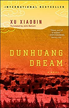 Dunhuang Dream: A Novel by [Xu Xiaobin]