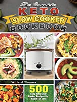 The Complete Keto Slow Cooker Cookbook: 500 Easy Keto Slow Cooker Recipes For Rapid Fat Loss