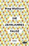 Die Zehnjahrespause: Roman von Meg Wolitzer