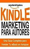 Kindle Marketing para Autores: Cómo Vender tus eBooks en Amazon Eficazmente: Aprende a Posicionar y ...
