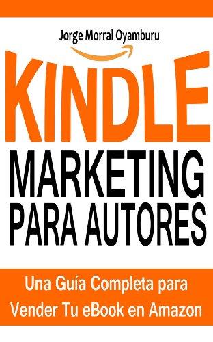 Kindle Marketing para Autores: Cómo Vender tus eBooks en Amazon Eficazmente: Aprende a Posicionar y Vender tus Libros en Amazon Kindle (Best Sellers nº 1)