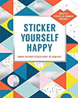 Sticker Yourself Happy: Makes 14 Sticker-by-Number Pictures: Remove the Pages to Create Ready-to-Frame Art!