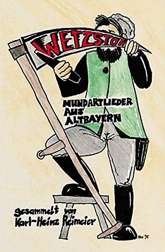 Wetzstoa: Mundartlieder aus Altbayern