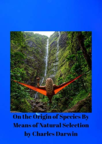 Charles Darwin : On the Origin of Species By Means of Natural Selection (English Edition)