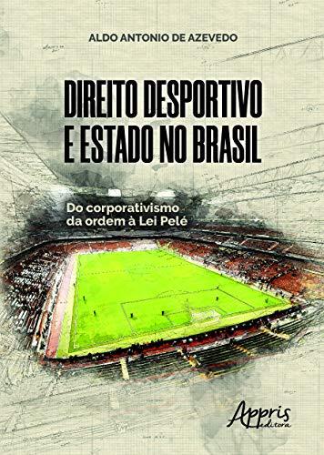 Direito Desportivo E Estado No Brasil: Do Corporativismo Da Ordem À Lei Pelé