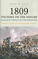 1809 Thunder on the Danube. Volume 2: Napoleon?? Defeat of the Habsburgs: The Fall of Vienna and the Battle of Aspern by John H. Gill(2014-05-19)