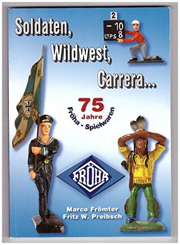 75 Jahre Fröha-Spielzeug -- Soldaten, Wildwest, Carrera