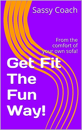 Get Fit The Fun Way!: From the comfort of your own sofa! (English Edition)