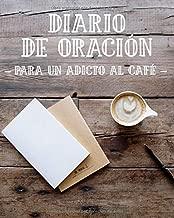 Diario de Oración para un Adicto al Café: Cuaderno de Oración de 3 Meses para Escribir mientras Bebes una Taza de Café   Habla con Dios y consigue tu ... de Alabanza Cristiana (Spanish Edition)