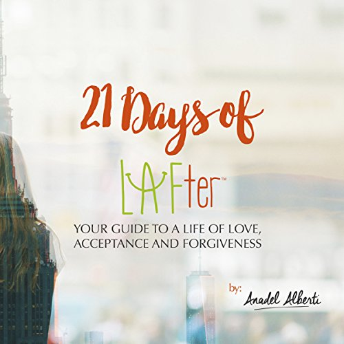 21 Days of LAFter: Your Guide to a Life of Love, Acceptance and Forgiveness (English Edition)