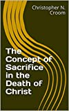 The Concept of Sacrifice in the Death of Christ (English Edition)