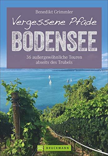 Vergessene Pfade Bodensee: 36 außergewöhnliche Touren abseits des Trubels