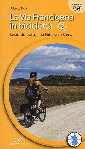La via Francigena in bicicletta. Secondo tratto. Da Fidenza a Siena (Vol. 2)