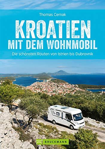 Kroatien mit dem Wohnmobil: Die schönsten Routen von Istrien bis Dubrovnik: Der Wohnmobil-Reiseführer mit Straßenatlas, GPS-Koordinaten zu Stellplätzen und Streckenleisten.