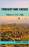 Türkisch? Ganz Einfach!: Türkisch Für Alle