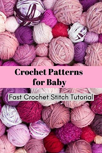 Crochet Patterns for Baby: Fast Crochet Stitch Tutorial: Most Adorable Crochet Baby Items