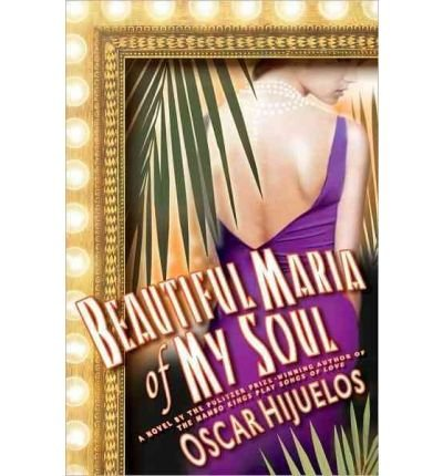 Beautiful Maria of My Soul: Or the True Story of Maria Garcia y Cifuentes, the Lady Behind a Famous Song Hijuelos, Oscar ( Author ) Jun-01-2010 Hardcover