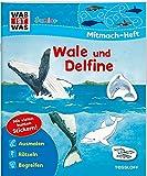 WAS IST WAS Junior Mitmach-Heft. Wale und Delfine.: Spiele, Rätsel, Sticker (WAS IST WAS Junior Mitmach-Hefte)