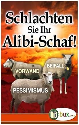 Schlachten Sie Ihr Alibi-Schaf!: 7 Tipps für Ihren Lebenserfolg: Volume 20