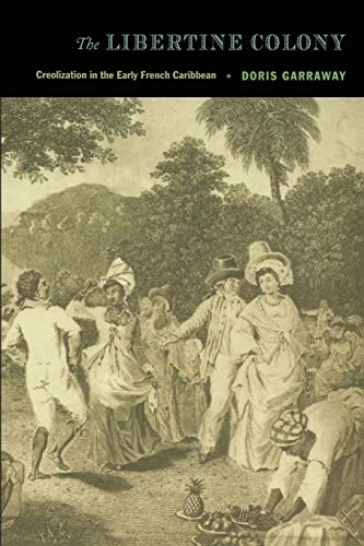 Compare Textbook Prices for The Libertine Colony: Creolization in the Early French Caribbean a John Hope Franklin Center Book Illustrated Edition ISBN 9780822334651 by Garraway, Doris L
