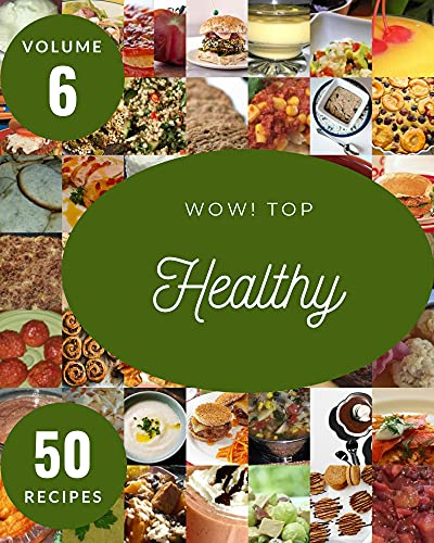 Wow! Top 50 Healthy Recipes Volume 6: The Healthy Cookbook for All Things Sweet and Wonderful! (English Edition)