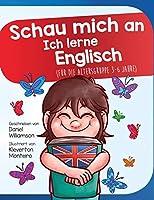 Schau mich an Ich lerne Englisch: Fuer die Altersgruppe 3-6 Jahre