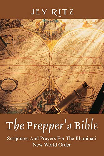 The Prepper\'s Bible: Scriptures and Prayers for the Illuminati New World Order
