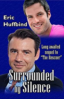 Surrounded by Silence: Contemporary Gay Male Romance (The Rescuer Book 2) by [Eric Huffbind]