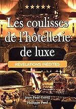 Les coulisses de l'hôtellerie de luxe - Révélations inédites de Jean-Paul Guedj