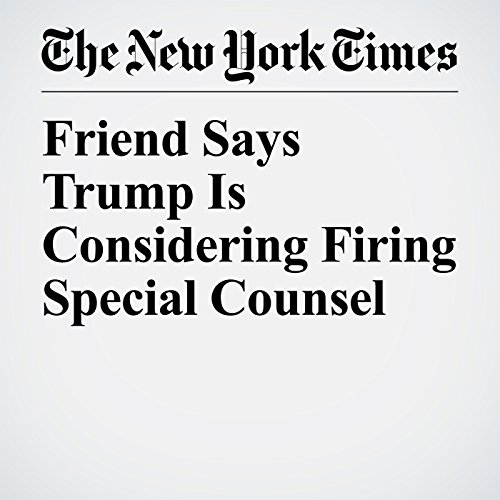 Friend Says Trump Is Considering Firing Special Counsel copertina