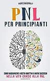 PNL per principianti: Come raggiungere facilmente i vostri...