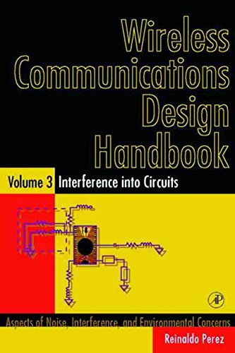 [Wireless Communications Design Handbook: Terrestrial and Mobile Interference v. 3: Interference into Circuits - Aspects of Noise, Interference, and Environmental Concerns] (By: Reinaldo Perez) [published: October, 1998]