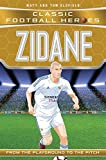 Zidane (Classic Football Heroes) - Collect Them All!: From the Playground to the Pitch - Tom Oldfield