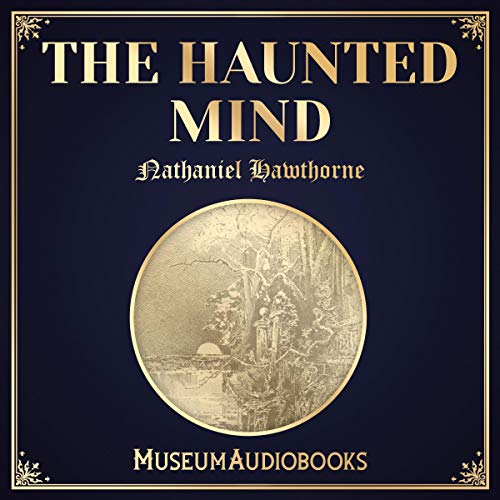 The Haunted Mind                   By:                                                                                                                                 Nathaniel Hawthorne                               Narrated by:                                                                                                                                 Wes Bolton                      Length: 12 mins     Not rated yet     Overall 0.0
