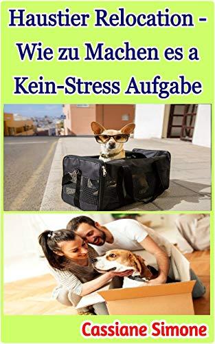 Haustier Relocation - Wie zu Machen es a Kein-Stress Aufgabe