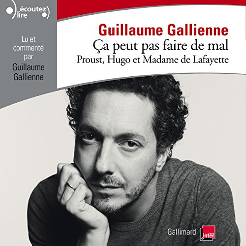 Proust, Hugo et Madame de Lafayette lus et commentés par Guillaume Gallienne     Ça peut pas faire de mal 1              De :                                                                                                                                 Guillaume Gallienne,                                                                                        Victor Hugo,                                                                                        Marcel Proust,                   and others                          Lu par :                                                                                                                                 Guillaume Gallienne                      Durée : 2 h et 25 min     45 notations     Global 4,7
