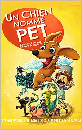 Couverture du livre Un chien nommé Pet: Comment un pet a sauvé le monde.
