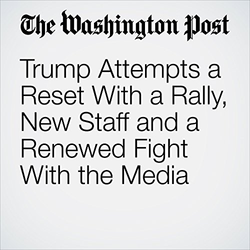 Trump Attempts a Reset With a Rally, New Staff and a Renewed Fight With the Media copertina