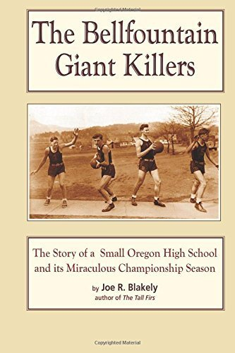 The Bellfountain Giant Killers: The Story of a Small Oregon High School and its Miraculous Championship Season 3rd edition by Blakely, Joe R (2014) Paperback