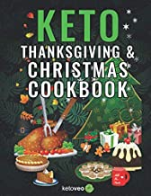 Keto Thanksgiving & Christmas Cookbook: Delicious Low Carb Holiday Recipes Including Mains, Side Dishes, Desserts, Drinks And More For The Festive Season