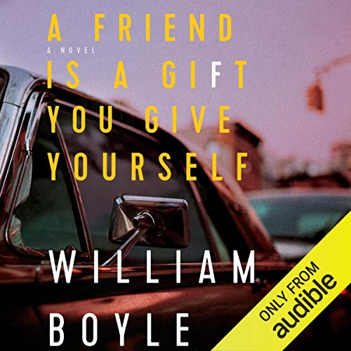A Friend Is a Gift You Give Yourself Audiobook By William Boyle cover art