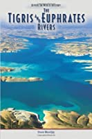 The Tigris & Euphrates Rivers (Rivers in World History)