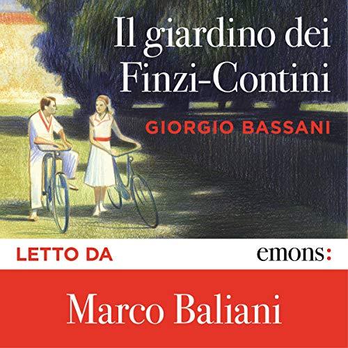 Il giardino dei Finzi-Contini                   Di:                                                                                                                                 Giorgio Bassani                               Letto da:                                                                                                                                 Marco Baliani                      Durata:  7 ore e 41 min     173 recensioni     Totali 4,5