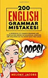 200 English Grammar Mistakes!: A Workbook of Common Grammar and Punctuation Errors with Examples, Exercises and Solutions So You Never Make Them Again (English Grammar Help)
